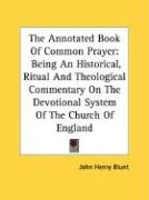 The Annotated Book of Common Prayer: Being an Historical, Ritual and Theological Commentary on the Devotional System of the Church of England