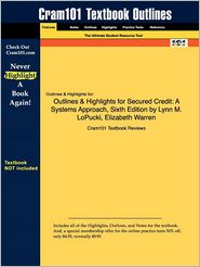 Outlines & Highlights for Secured Credit: A Systems Approach, Sixth Edition by Lynn M. Lopucki, Elizabeth Warren, ISBN: 9780735576490