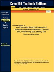 Outlines & Highlights for Essentials of Understanding Abnormal Behavior by David Sue, Derald Wing Sue, Stanley Sue, ISBN: 9780618376339