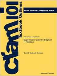 Outlines & Highlights for Supervision Today by Stephen P. Robbins, ISBN: 9780135038420