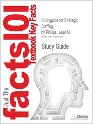 Outlines & Highlights for Strategic Staffing by Jean M. Phillips, ISBN: 9780131586949