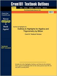 Outlines & Highlights for Algebra and Trigonometry by Blitzer, ISBN: 9780321559852