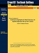 Outlines & Highlights for Brief Calculus: An Applied Approach 8e by Ron Larson, ISBN: 9780618958474