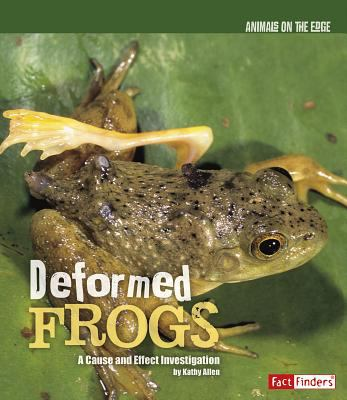 Deformed Frogs : A Cause and Effect Investigation - Kathy Allen