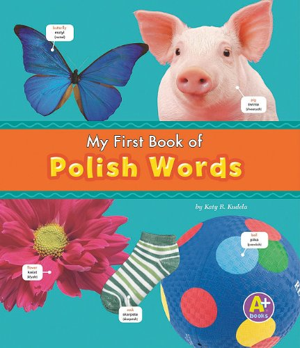 My First Book of Polish Words (Bilingual Picture Dictionaries) (Multilingual Edition) - Katy R. Kudela