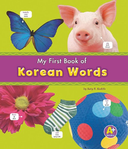 My First Book of Korean Words (Bilingual Picture Dictionaries) (Multilingual Edition) - Katy R. Kudela