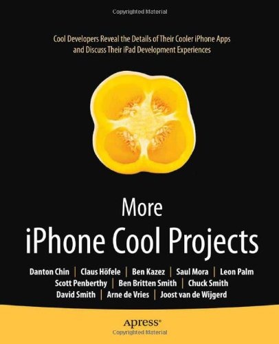 More iPhone Cool Projects: Cool Developers Reveal the Details of their Cooler Apps (Books for Professionals by Professionals) - Ben Smith; Danton Chin; Claus H?fele; Leon Palm; Charles Smith; David Smith; Doug Hogg; Robert Hogg; Joost van