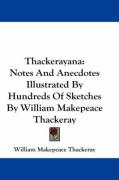 Thackerayana: Notes and Anecdotes Illustrated by Hundreds of Sketches by William Makepeace Thackeray
