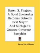 Hazen S. Pingree: A Good Shoemaker Becomes Detroit's Best Mayor and Michigan's Greatest Governor - Pamphlet