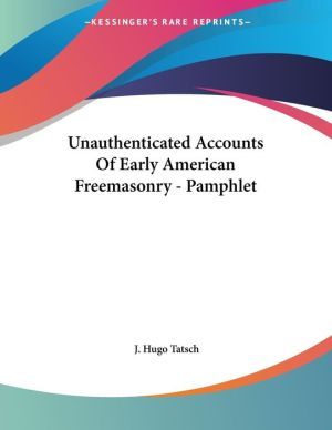 Unauthenticated Accounts of Early American Freemasonry - Pamphlet