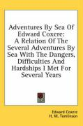 Adventures by Sea of Edward Coxere: A Relation of the Several Adventures by Sea with the Dangers, Difficulties and Hardships I Met for Several Years