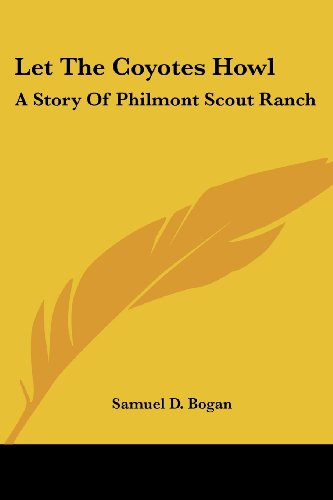 Let The Coyotes Howl: A Story Of Philmont Scout Ranch - Samuel D. Bogan