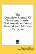 The Complete Journal of Townsend Harris: First American Consul General and Minister to Japan