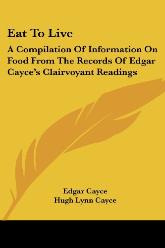 Eat To Live: A Compilation Of Information On Food From The Records Of Edgar Cayce's Clairvoyant Readings - Edgar Cayce