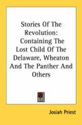 Stories of the Revolution: Containing the Lost Child of the Delaware, Wheaton and the Panther and Others