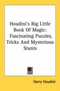 Houdini's Big Little Book of Magic: Fascinating Puzzles, Tricks and Mysterious Stunts