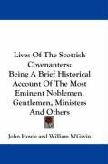 Lives of the Scottish Covenanters: Being a Brief Historical Account of the Most Eminent Noblemen, Gentlemen, Ministers and Others