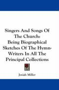 Singers and Songs of the Church: Being Biographical Sketches of the Hymn-Writers in All the Principal Collections