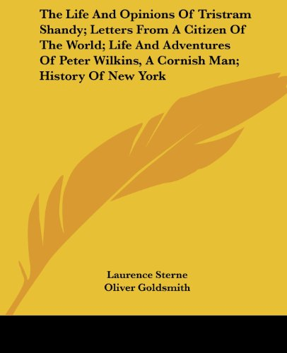 The Life And Opinions Of Tristram Shandy; Letters From A Citizen Of The World; Life And Adventures Of Peter Wilkins, A Cornish Man; History - Laurence Sterne; Oliver Goldsmith; Diedrich Knichkerbocker