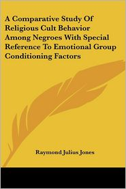 A Comparative Study of Religious Cult Behavior Among Negroes with Special Reference to Emotional Group Conditioning Factors