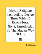 Mayan Religious Instruction, Degree Three with 12 Revelations: No. 1, Introduction to the Mayan Way of Life
