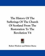The History of the Sufferings of the Church of Scotland from the Restoration to the Revolution V4