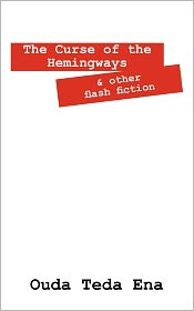 The Curse of the Hemingways: And Other Flash Fiction
