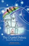 The Crystal Palace: Rescue of the Baby Fairy Prince