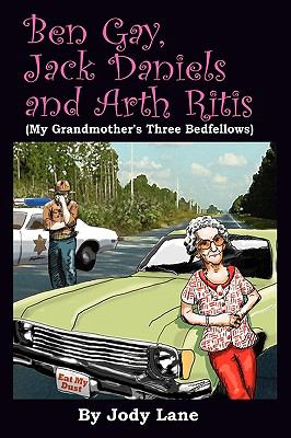 Ben Gay, Jack Daniels and Arth Ritis : (My Grandmother's Three Bedfellows) - Jody Lane
