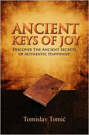 Ancient Keys of Joy: Discover the Ancient Secrets of Authentic Happiness!