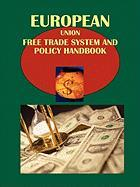 Eu Free Trade System and Policy Handbook Volume 1 Integration, Policy, Regulations