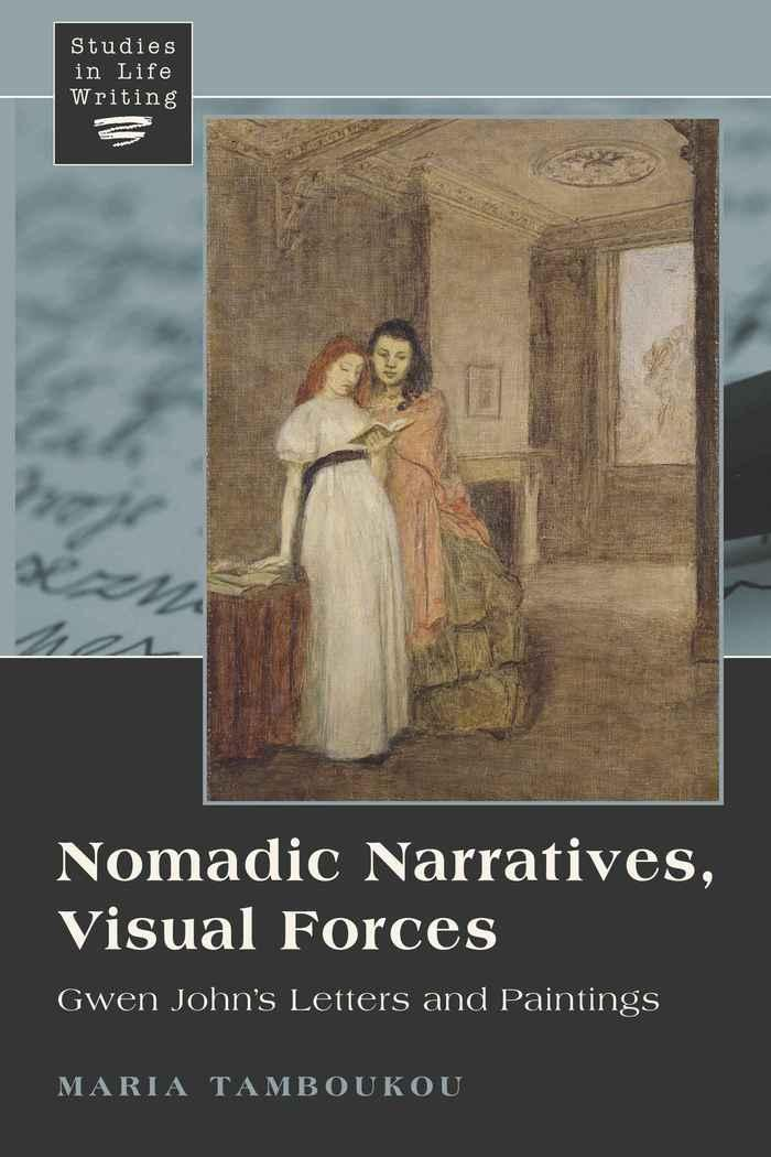 Nomadic Narratives, Visual Forces : Gwen John's Letters and Paintings - Maria Tamboukou