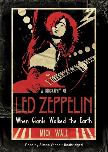 When Giants Walked the Earth: A Biography of Led Zeppelin - Mick Wall