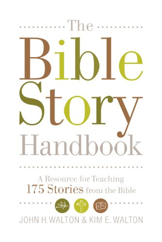 The Bible Story Handbook: A Resource for Teaching 175 Stories from the Bible - John H. Walton; Kim E. Walton