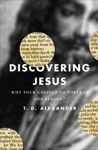 Discovering Jesus: Why Four Gospels to Portray One Person? - T. D. Alexander