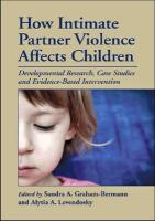 How Intimate Partner Violence Affects Children: Developmental Research, Case Studies, and Evidence-Based Intervention