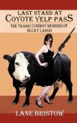 Last Stand at Coyote Yelp Pass: The Tragic Cowboy Memoirs of Bucky Laroo