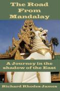 The Road from Mandalay: A Journey in the Shadow of the East