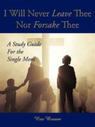 I Will Never Leave Thee Nor Forsake Thee: A Study Guide for the Single Mom
