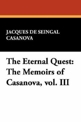 The Eternal Quest : The Memoirs of Casanova, vol. III - Jacques De Seingal Casanova