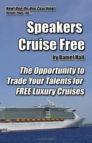 Speakers Cruise Free: The Opportunity To Trade Your Talents For Free Luxury Cruises - Daniel Hall