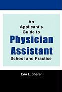 An Applicant's Guide to Physician Assistant School and Practice