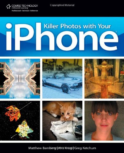 Killer Photos with Your iPhone - Matthew Bamberg; Kris Krug; Greg Ketchum