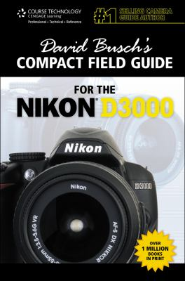 Compact Field Guide for the Nikon D3000 - David D. Busch