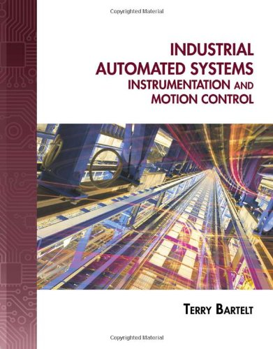 Industrial Automated Systems: Instrumentation and Motion Control - Terry L.M. Bartelt