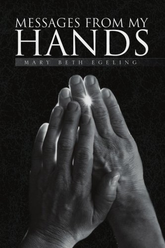 Messages From My Hands - Mary Beth Egeling