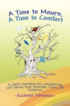 A Time to Mourn, A Time to Comfort: A Child's Workbook for Remembering and Stories from Yesterday, Today, and Tomorrow - Tobesman, Rbbi Rachmiel
