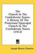 The Church in the Confederate States: A History of the Protestant Episcopal Church in the Confederate States (1912)