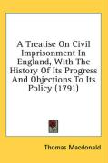 A Treatise on Civil Imprisonment in England, with the History of Its Progress and Objections to Its Policy (1791)