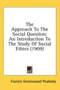 The Approach to the Social Question: An Introduction to the Study of Social Ethics (1909)